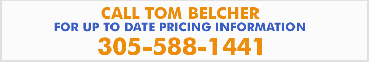Call Tom for the Latest Pricing at 305.588.1441